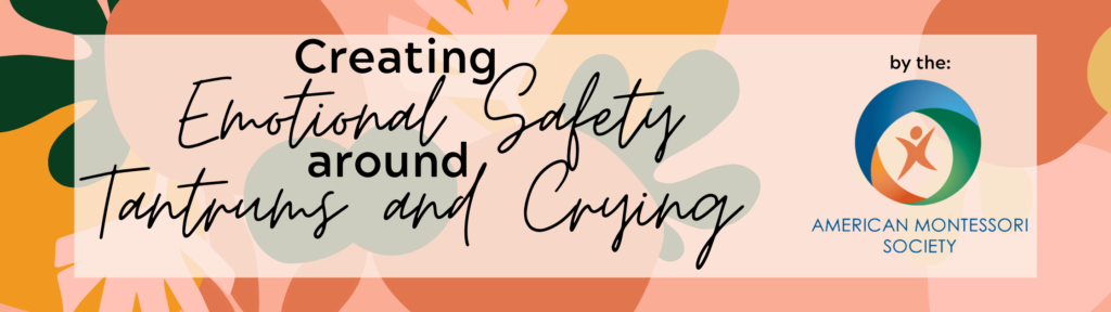 Montessori Minute for Parents: Creating Emotional Safety around Tantrums and Crying